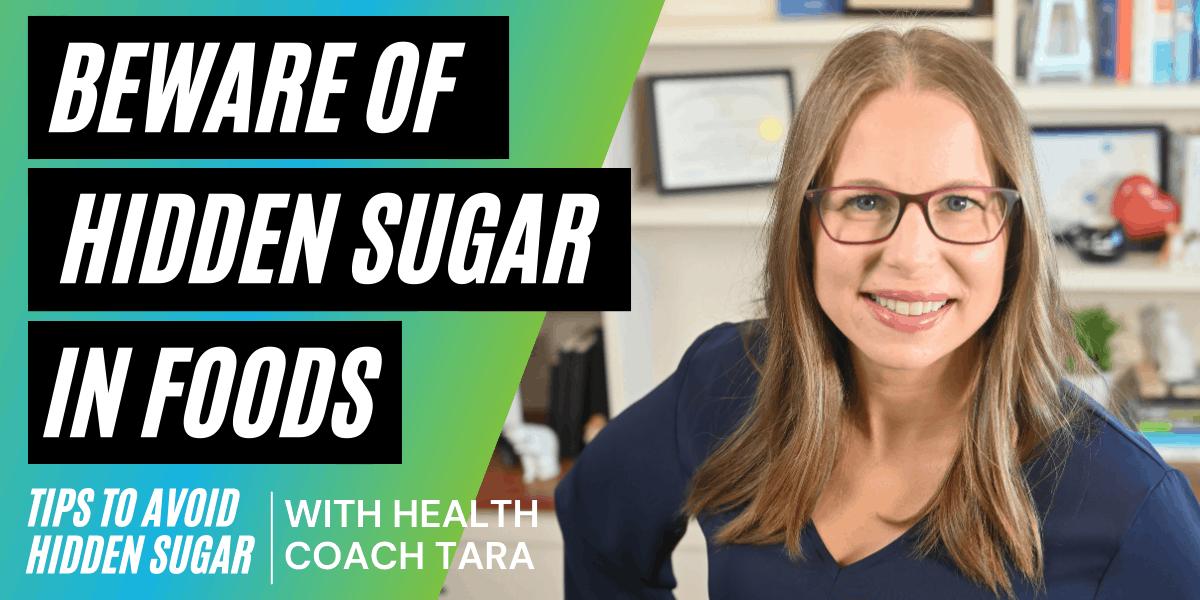 beware of hidden sugar in food; tips to avoid hidden sugar with health coach Tara